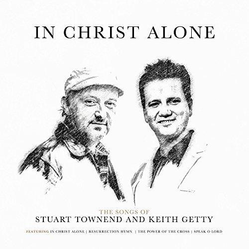 - In Christ Alone: Songs of Keith & Kristyn Getty