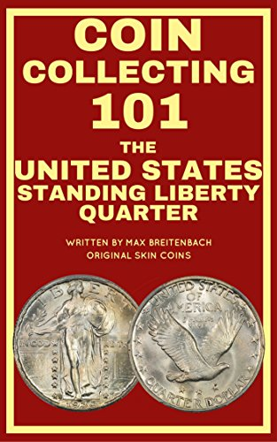 Coin Collecting 101: The U.S. Standing Liberty Quarter (Quarter Us Coin Old)