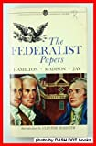 The Federalist Papers, Alexander Hamilton and James Madison, 0451624394