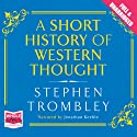 A Short History of Western Thought Audiobook by Stephen Trombley Narrated by Jonathan Keeble