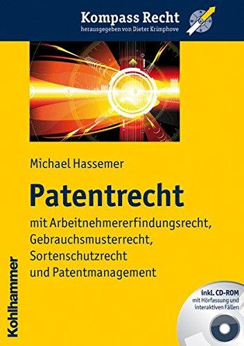 Patentrecht: mit Arbeitnehmererfindungsrecht, Gebrauchsmusterrecht, Sortenschutzrecht und Patentmanagement (Kompass Recht)
