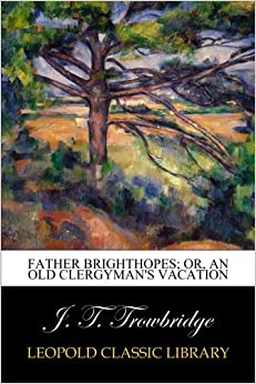 Father Brighthopes: Or, An Old Clergyman's Vacation