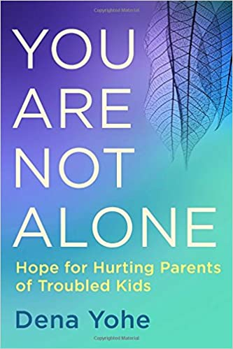You are not alone hope for hurting parents of troubled kids dena you are not alone hope for hurting parents of troubled kids dena yohe 9781601428370 amazon books fandeluxe Epub