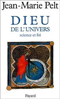 Dieu de l'univers. Science et foi par Jean-Marie Pelt