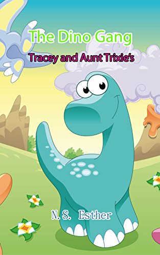Dinosuars Funny: The Dino Gang: Tracey and Aunt   Trixie's Egg ,animals book,bedtime stories for kids ages 2-10 (Bedtime stories book series for   children 20) ()