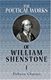 The Poetical Works of William Shenstone : With the Life of the Author, and a Description of the Leasowes, Containing His Elegies, Shenstone, William, 1402177046