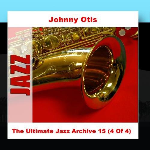 Johnny Otis & His Orchestra - The Ultimate Jazz Archive 15 (4 Of 4) - Zortam Music