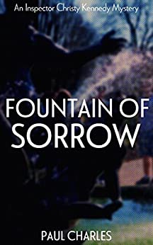 Fountain Of Sorrow (The Christy Kennedy Mysteries Book 3) by [Charles, Paul]