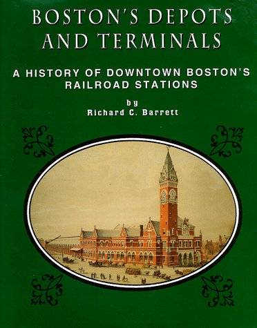 Bostons Depots and Terminals: A History of Bostons Downtown and Back Railroad Stations from 1834         to - Boston Downtown
