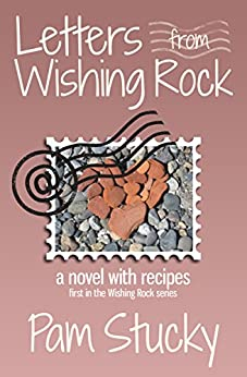 Letters from Wishing Rock: (a novel with recipes) (The Wishing Rock Series Book 1) by [Stucky, Pam]