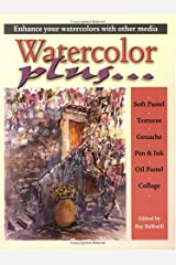Watercolour Plus ...: Enhance Your Watercolours With Other Media Paperback