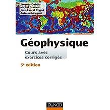 Géophysique: Cours Avec Exercices Corrigés 5e Éd.