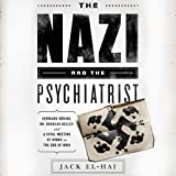 The Nazi and the Psychiatrist: Hermann Goring, Dr. Douglas M. Kelley, and a Fatal Meeting of Minds at the End of WW II
