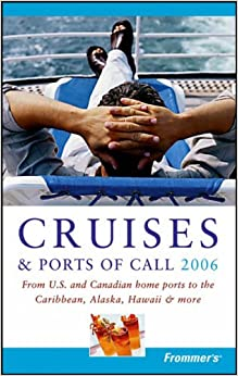 Book Frommer's Cruises and Ports of Call 2006: From U.S. and Canadian Home Ports to the Caribbean, Alaska, Hawaii and More