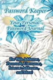 Password Keeper Your Personal Password Journal For Web Addresses, Passwords: Internet Addresses and More! Beautiful White and Blue Flowers