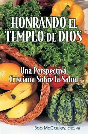 Honrando El Templo De Dios - Una Perspectiva Cristiana Sobre La ...