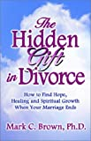 The Hidden Gift in Divorce, Mark C. Brown, 1591132797