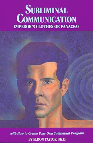 (Subliminal Communication: Emperor's Clothes or Panacea? (With How to Create Your Own Subliminal Program) )