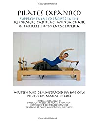 Pilates Expanded Supplemental Exercises To The Reformer, Cadillac, Wunda Chair & Barrels Photo Encyclopedia: 1