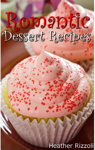 Romantic dessert recipes kindle edition by heather rizzoli romantic dessert recipes by rizzoli heather forumfinder Gallery