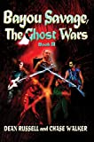 Bayou Savage, the Ghost Wars, Chase Walker and Robert Russell, 0595666728