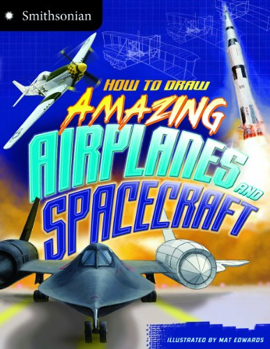(How to Draw Amazing Airplanes and Spacecraft (Smithsonian Drawing Books))