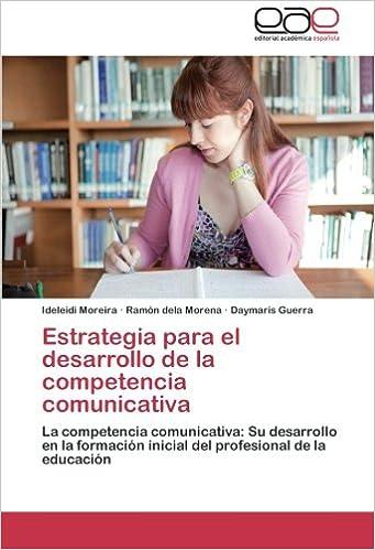 Estrategia para el desarrollo de la competencia comunicativa: La competencia comunicativa: Su desarrollo en la formación inicial del profesional de la educación