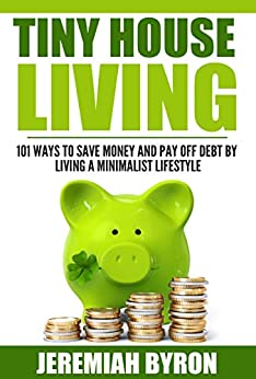 Tiny house living 101 ways to save money and for Minimalist living money