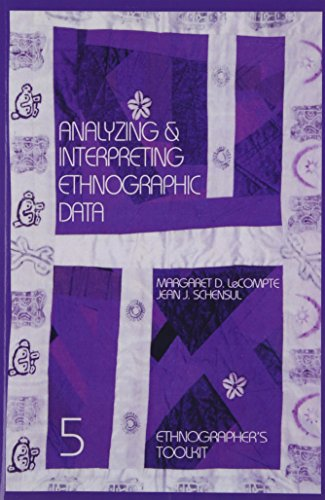 Analyzing and Interpreting Ethnographic Data (Ethnographer's Toolkit)