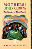 Mothers and Other Clowns : The Stories of Alice Munro, Redekop, Magdalene, 0415010977