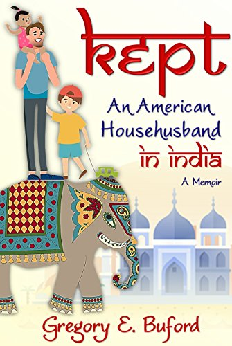 Kept: An American Househusband in India (In Home Jobs For Stay At Home Moms)