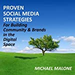 Proven Social Media Strategies for Building Community and Brands in the Digital Space | Michael Malone