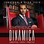 Emprende Dinámica [Venture Dynamics]: Conceptos, Teoría y Práctica [Concepts, Theory, and Practice] | Jonathan D'Oleo Puig