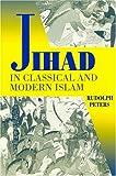 The Jihad in Classical and Modern Islam 9781558761087