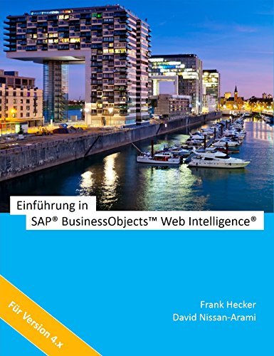 Einführung in SAP BusinessObjects Web Intelligence (German Edition) Pdf