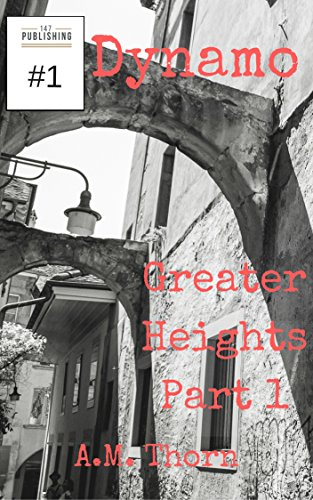 #freebooks – Dynamo #1: Greater Heights Part 1 (of 6) (A Vigilantes Making Us Safe Serial) Free on Kindle Through 3/17 to Celebrate the Release of Dynamo #4 (Part 4 of 6) (Superhero, Modern Fantasy)