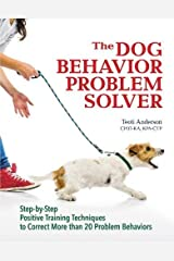 The Dog Behavior Problem Solver: Step-by-Step Positive Training Techniques to Correct More than 20 Problem Behaviors Paperback