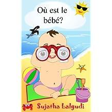 Livres pour enfants: Où est le bébé: livres pour bebe,livre d'images pour les enfants,(French Edition), baby books in French, livres bebe 0 à 3 ans,livres ... (Livres d'images pour les enfants. t. 1)