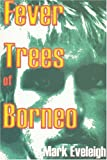 Fever Trees of Borneo, Mark Eveleigh, 0953057569