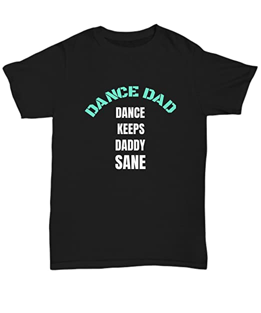faf27e5d8 Image Unavailable. Image not available for. Color: Dance Dad Tshirt Dance  Keeps Daddy Sane ...