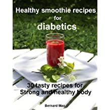 Healthy smoothie recipes for diabetics: 30 tasty recipes for strong and healthy body