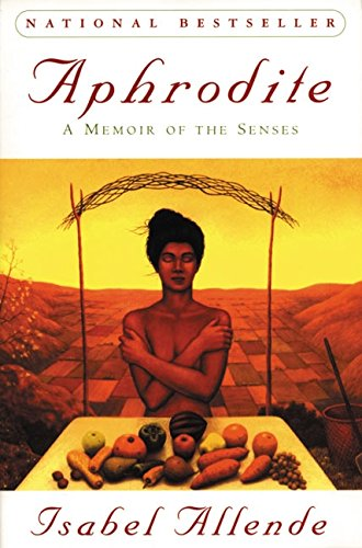 Aphrodite: A Memoir of the Senses por Isabel Allende
