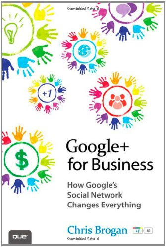 [PDF] Google+ for Business: How Google?s Social Network Changes Everything Free Download | Publisher : Que | Category : Business | ISBN 10 : 0789749149 | ISBN 13 : 9780789749147