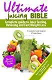 juicer bible - Ultimate Juicing Bible: Complete Guide to Juice Fasting, Detoxing and Fast Weight Loss