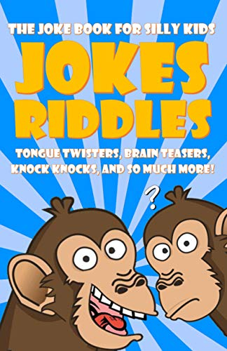 The Silly Joke Book For Kids: Jokes, Riddles, Tongue Twisters, Brain Teasers, Knock Knocks for Kids Ages 5-12 -