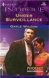Under Surveillance Phoenix Brotherhood, Gayle Wilson, 0373227434