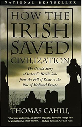 how the irish saved the untold story of heroic role from the fall of rome to the rise of medieval europe the hinges of history