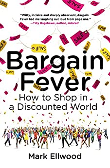 Bargain Fever: How to Shop in a Discounted World by [Ellwood, Mark]
