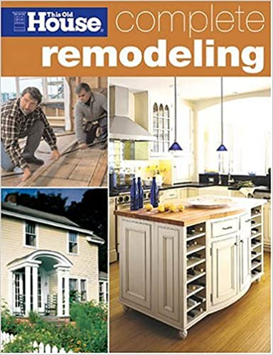Complete Remodeling (This Old House): This Old House Magazine ... on buying an old house, painting an old house, heating an old house, tearing down an old house, siding an old house, moving an old house, renting an old house, rebuilding an old house, plumbing an old house, landscaping an old house, restoring an old house, updating an old house, redesigning an old house,