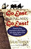 img - for Go East, Young Man, Go East...Memoirs of an eyewitness to the oil boom and culture clashes of the Middle East book / textbook / text book